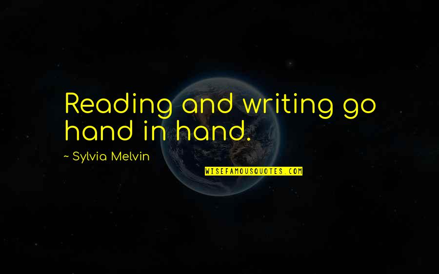 Writing And Reading Quotes By Sylvia Melvin: Reading and writing go hand in hand.