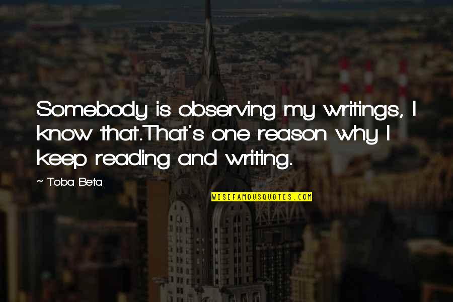 Writing And Reading Quotes By Toba Beta: Somebody is observing my writings, I know that.That's