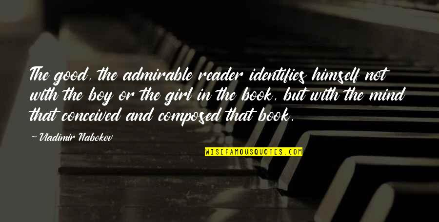 Writing And Reading Quotes By Vladimir Nabokov: The good, the admirable reader identifies himself not