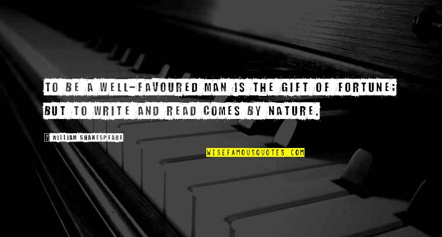 Writing And Reading Quotes By William Shakespeare: To be a well-favoured man is the gift