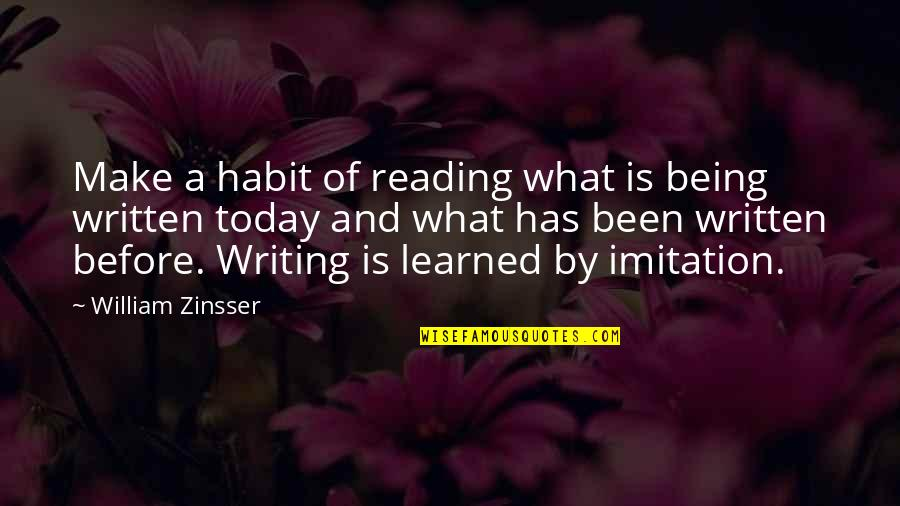Writing And Reading Quotes By William Zinsser: Make a habit of reading what is being