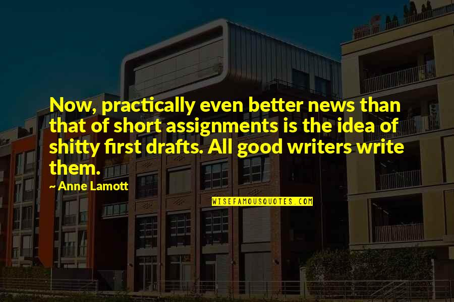 Writing Drafts Quotes By Anne Lamott: Now, practically even better news than that of
