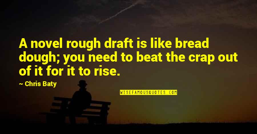 Writing Drafts Quotes By Chris Baty: A novel rough draft is like bread dough;