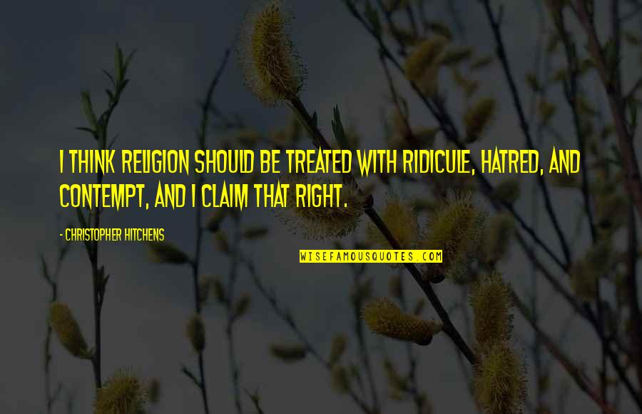 Writing Drafts Quotes By Christopher Hitchens: I think religion should be treated with ridicule,