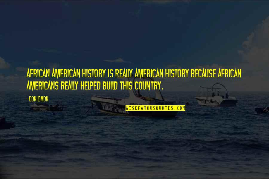 Writing Drafts Quotes By Don Lemon: African American history is really American history because