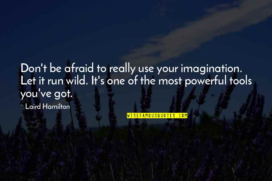 Writing Drafts Quotes By Laird Hamilton: Don't be afraid to really use your imagination.
