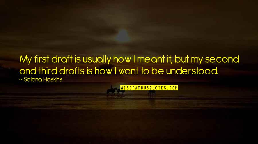Writing Drafts Quotes By Selena Haskins: My first draft is usually how I meant