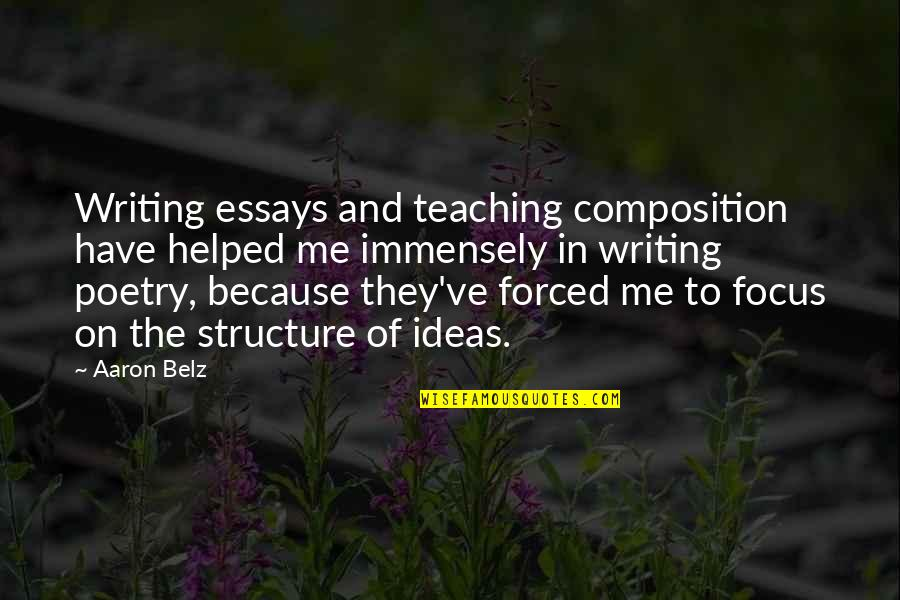 Writing Essays On Quotes By Aaron Belz: Writing essays and teaching composition have helped me
