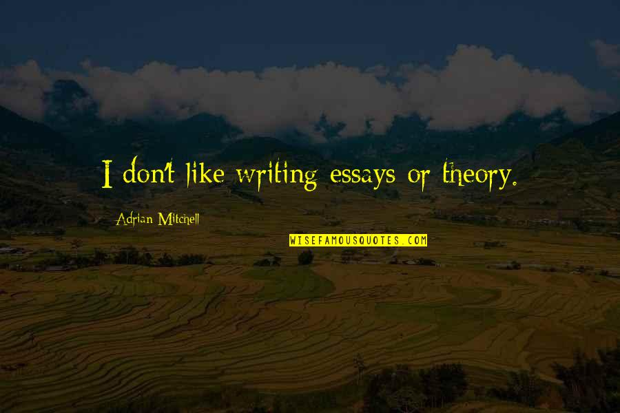 Writing Essays On Quotes By Adrian Mitchell: I don't like writing essays or theory.