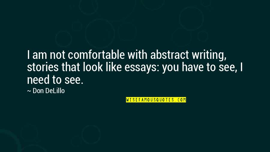 Writing Essays On Quotes By Don DeLillo: I am not comfortable with abstract writing, stories