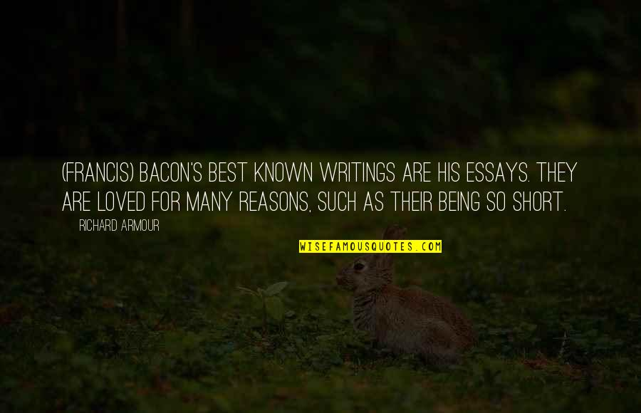 Writing Essays On Quotes By Richard Armour: (Francis) Bacon's best known writings are his essays.