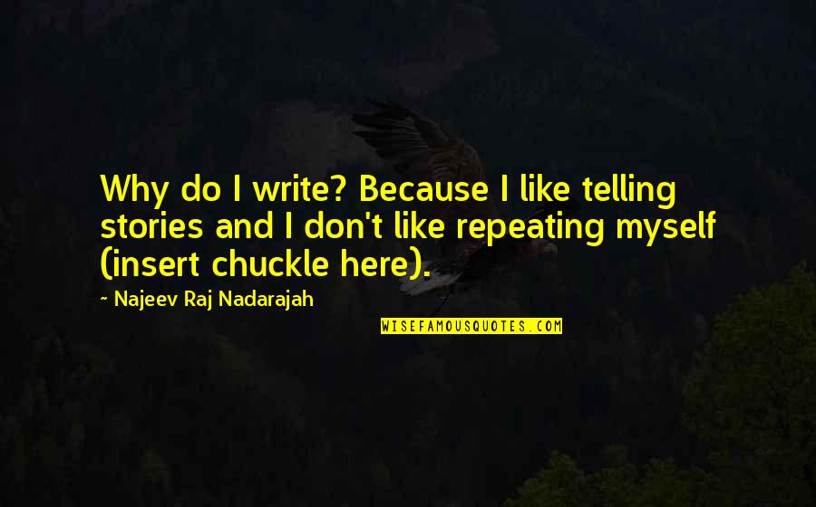 Writing Famous Authors Quotes By Najeev Raj Nadarajah: Why do I write? Because I like telling