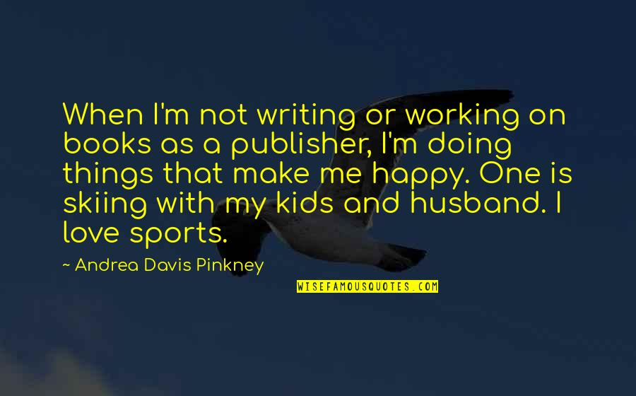Writing For Kids Quotes By Andrea Davis Pinkney: When I'm not writing or working on books