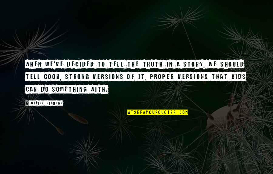 Writing For Kids Quotes By Celine Kiernan: When we've decided to tell the truth in