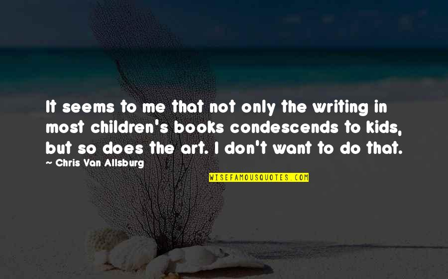Writing For Kids Quotes By Chris Van Allsburg: It seems to me that not only the