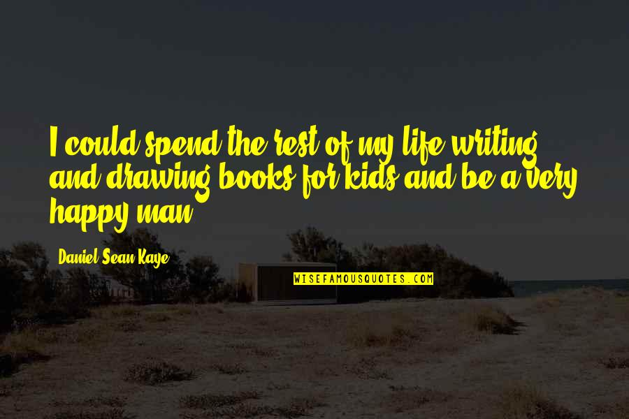 Writing For Kids Quotes By Daniel Sean Kaye: I could spend the rest of my life
