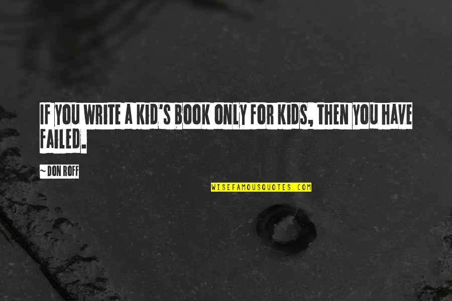 Writing For Kids Quotes By Don Roff: If you write a kid's book only for