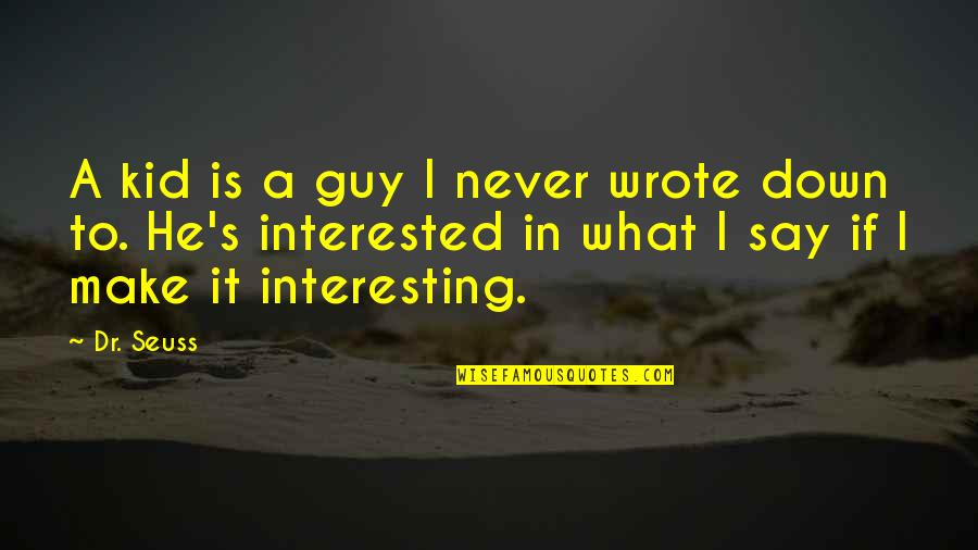 Writing For Kids Quotes By Dr. Seuss: A kid is a guy I never wrote
