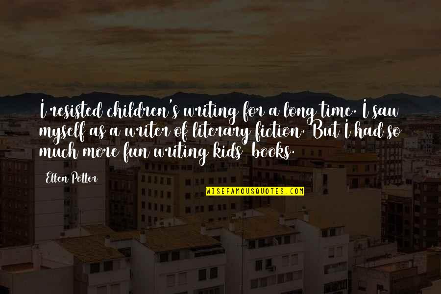 Writing For Kids Quotes By Ellen Potter: I resisted children's writing for a long time.