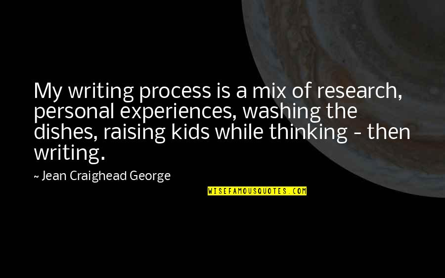 Writing For Kids Quotes By Jean Craighead George: My writing process is a mix of research,