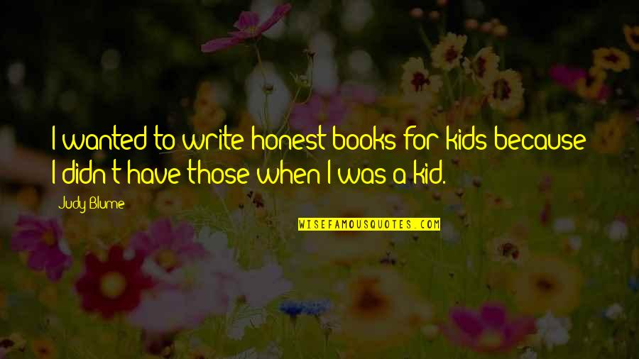 Writing For Kids Quotes By Judy Blume: I wanted to write honest books for kids