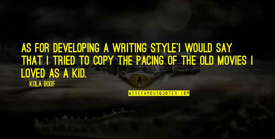 Writing For Kids Quotes By Kola Boof: As for developing a writing style'I would say