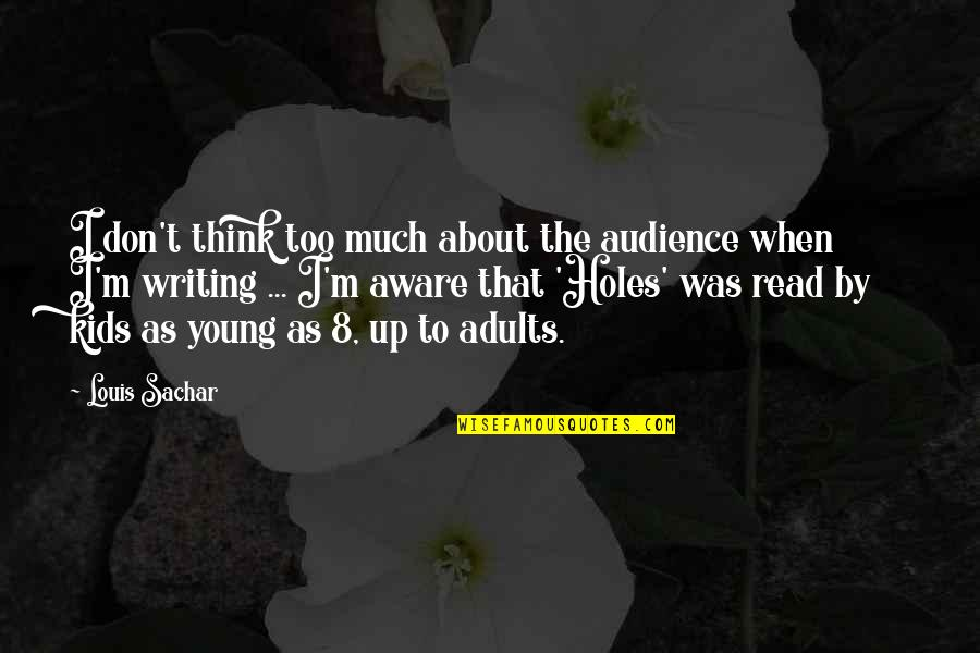 Writing For Kids Quotes By Louis Sachar: I don't think too much about the audience