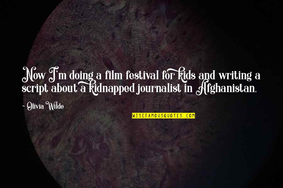 Writing For Kids Quotes By Olivia Wilde: Now I'm doing a film festival for kids