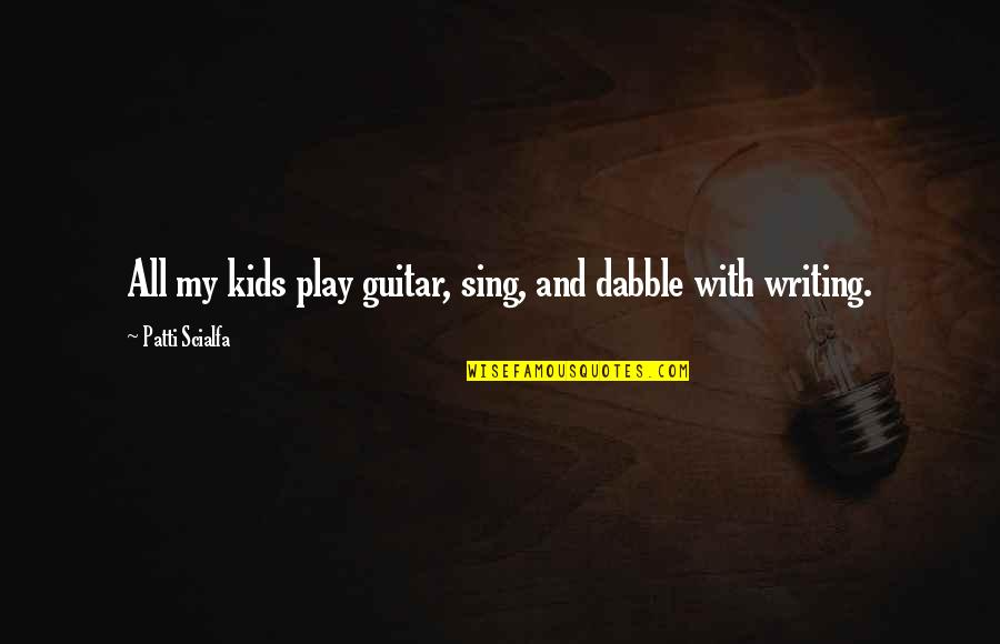 Writing For Kids Quotes By Patti Scialfa: All my kids play guitar, sing, and dabble