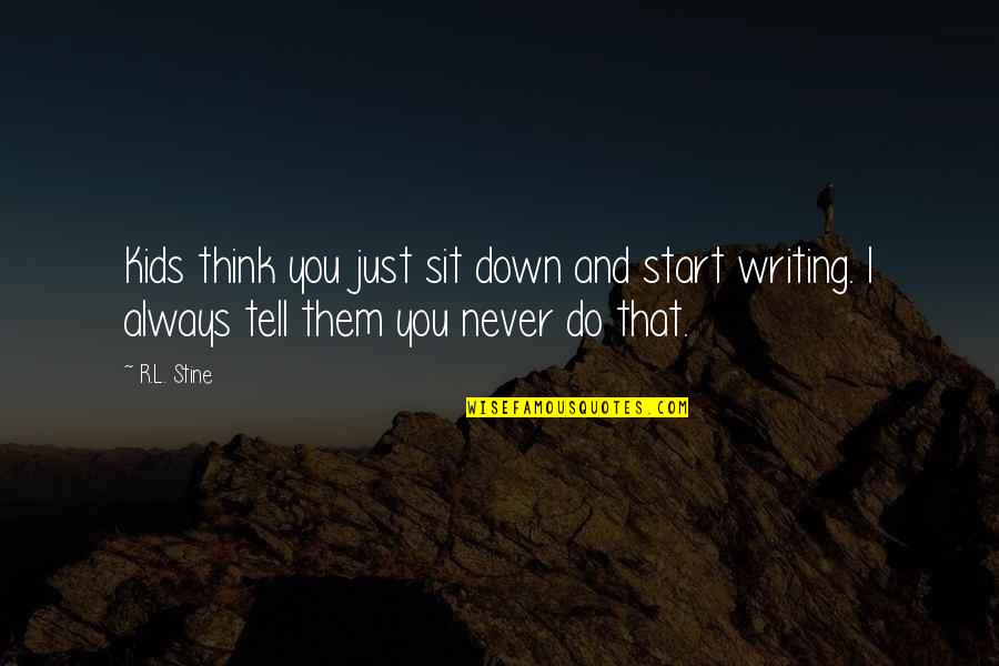Writing For Kids Quotes By R.L. Stine: Kids think you just sit down and start