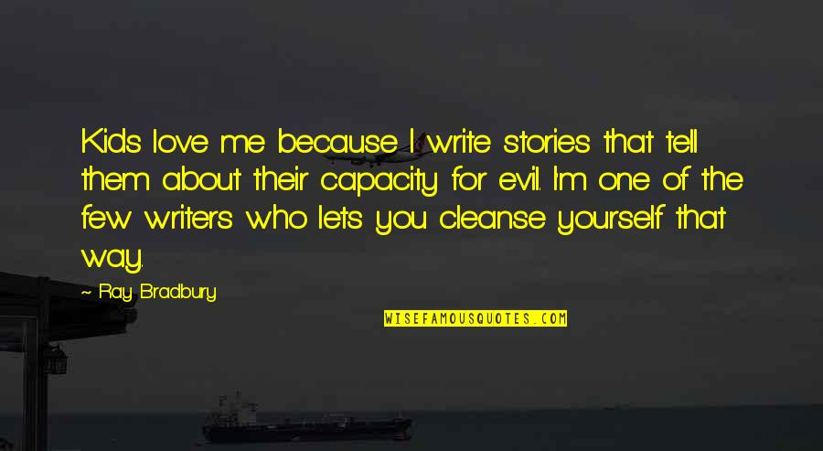 Writing For Kids Quotes By Ray Bradbury: Kids love me because I write stories that