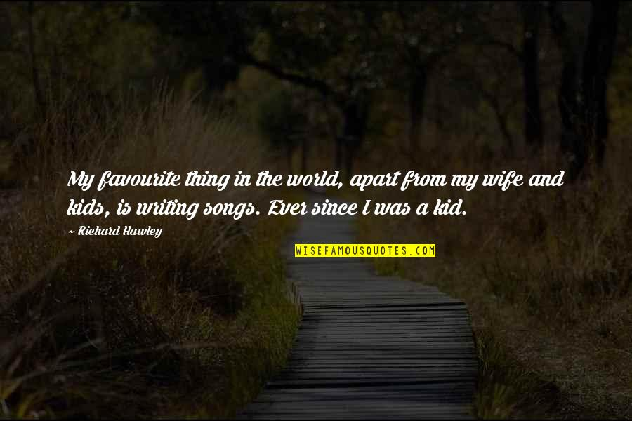 Writing For Kids Quotes By Richard Hawley: My favourite thing in the world, apart from