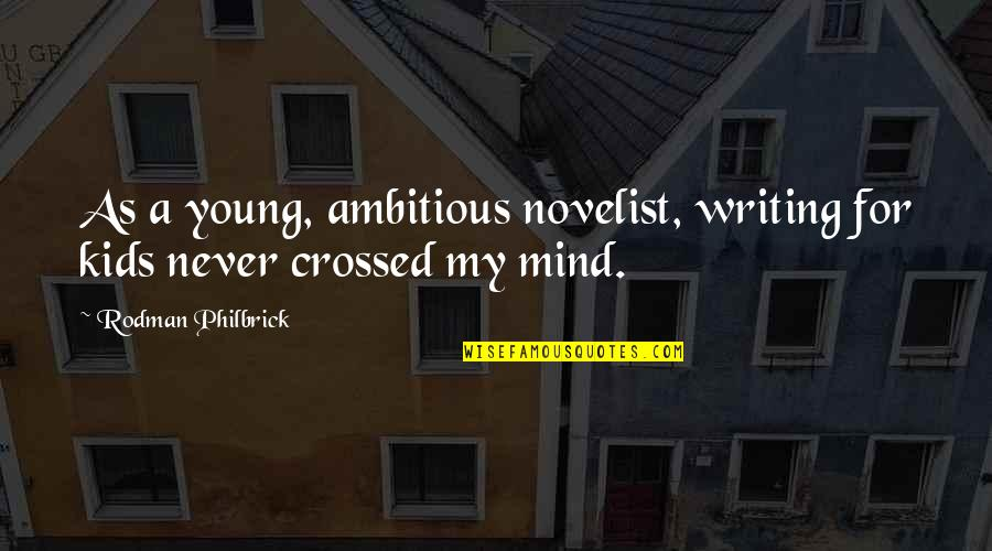 Writing For Kids Quotes By Rodman Philbrick: As a young, ambitious novelist, writing for kids