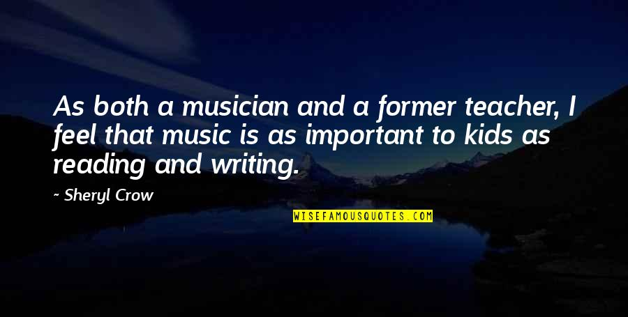 Writing For Kids Quotes By Sheryl Crow: As both a musician and a former teacher,