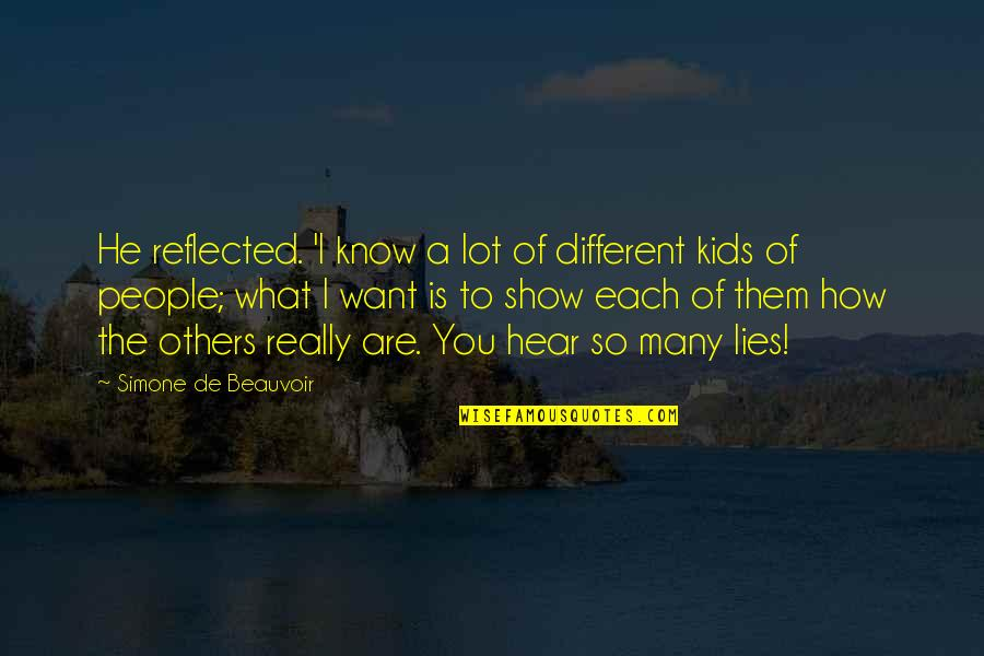 Writing For Kids Quotes By Simone De Beauvoir: He reflected. 'I know a lot of different