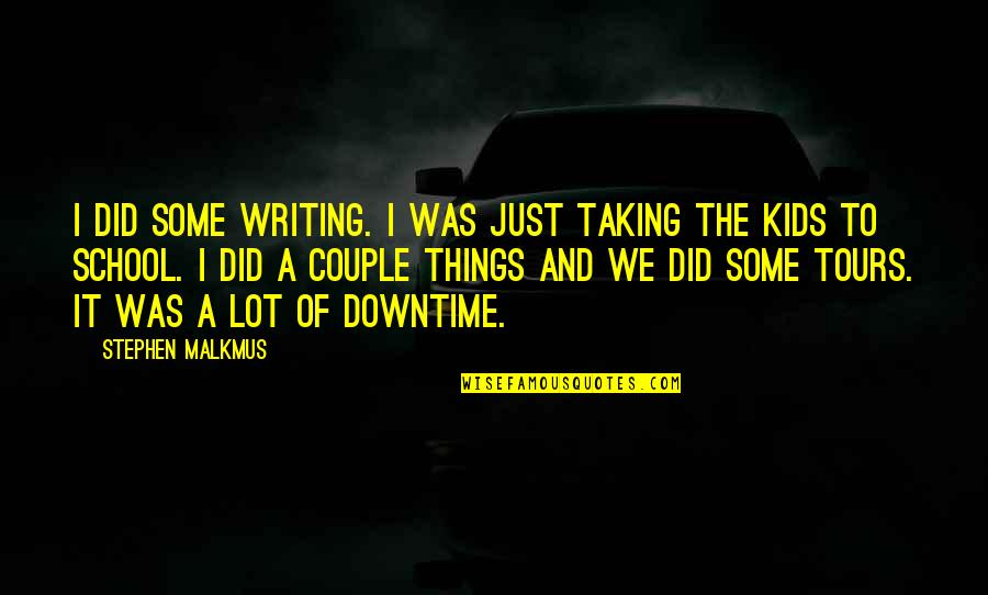 Writing For Kids Quotes By Stephen Malkmus: I did some writing. I was just taking