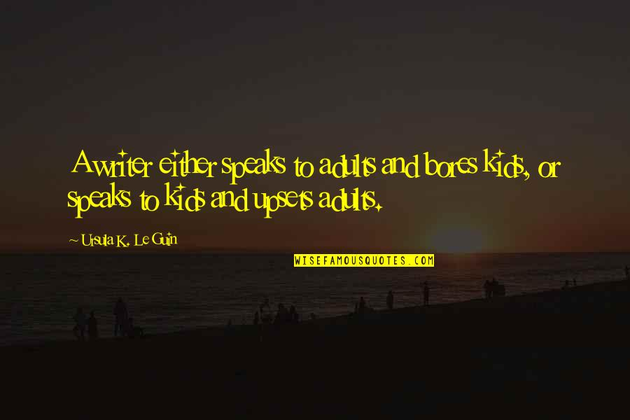 Writing For Kids Quotes By Ursula K. Le Guin: A writer either speaks to adults and bores