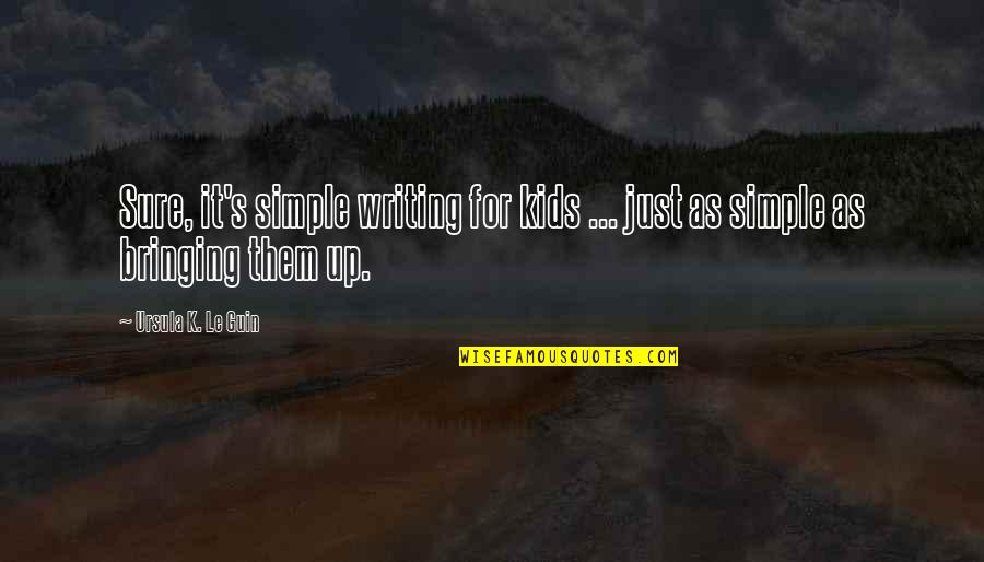 Writing For Kids Quotes By Ursula K. Le Guin: Sure, it's simple writing for kids ... just