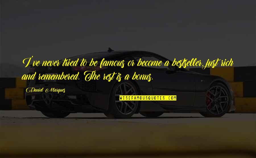 Writing From Famous Writers Quotes By Daniel Marques: I've never tried to be famous or become