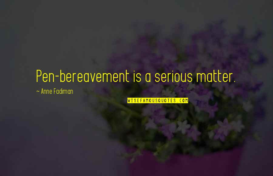 Writing Pens Quotes By Anne Fadiman: Pen-bereavement is a serious matter.