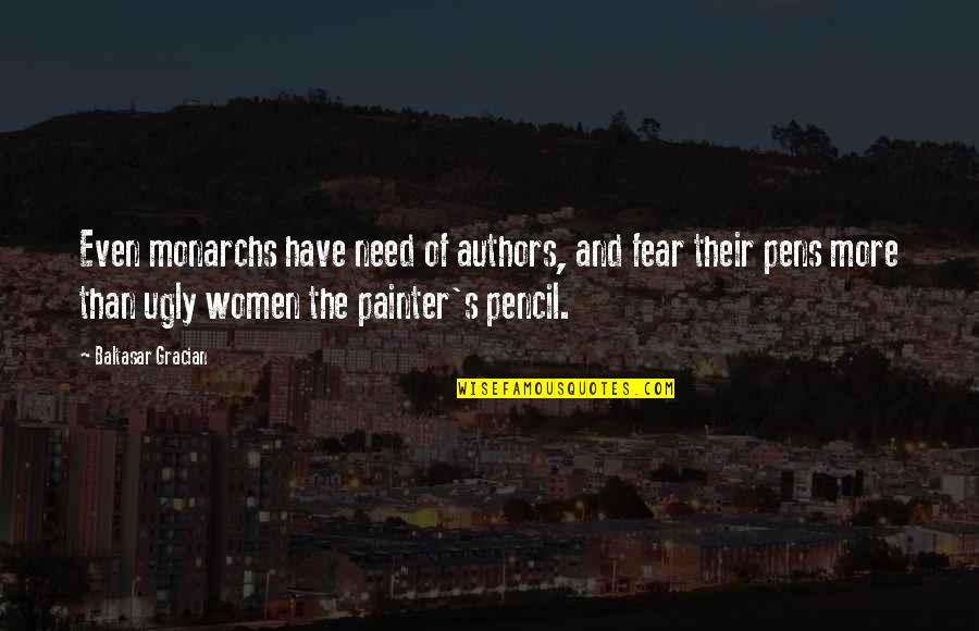 Writing Pens Quotes By Baltasar Gracian: Even monarchs have need of authors, and fear