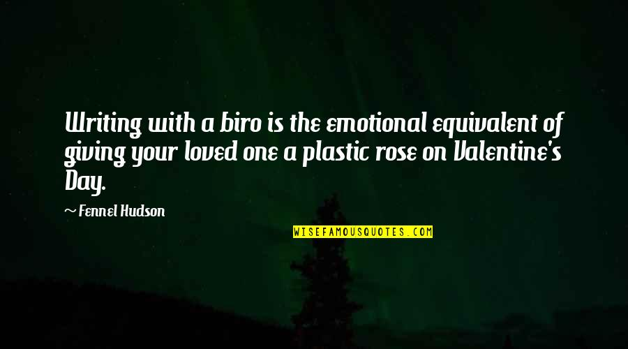 Writing Pens Quotes By Fennel Hudson: Writing with a biro is the emotional equivalent