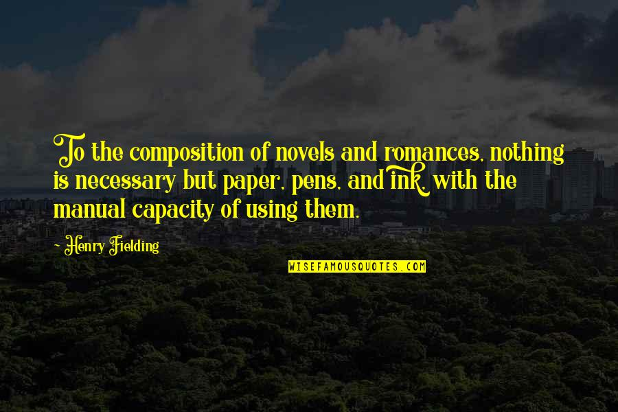 Writing Pens Quotes By Henry Fielding: To the composition of novels and romances, nothing