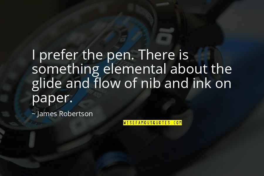 Writing Pens Quotes By James Robertson: I prefer the pen. There is something elemental