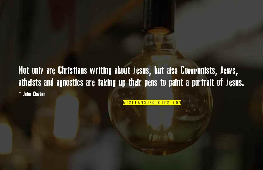 Writing Pens Quotes By John Clayton: Not only are Christians writing about Jesus, but