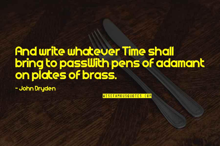 Writing Pens Quotes By John Dryden: And write whatever Time shall bring to passWith