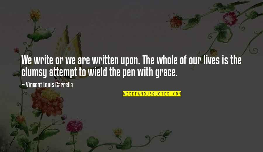 Writing Pens Quotes By Vincent Louis Carrella: We write or we are written upon. The