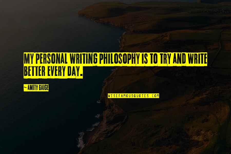 Writing Philosophy Quotes By Amity Gaige: My personal writing philosophy is to try and