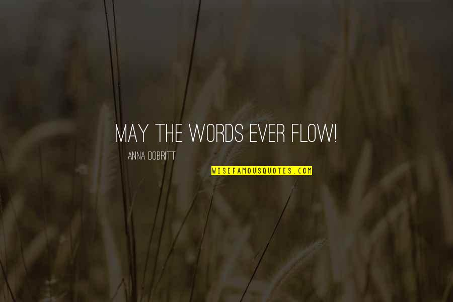 Writing Philosophy Quotes By Anna Dobritt: May the words ever flow!