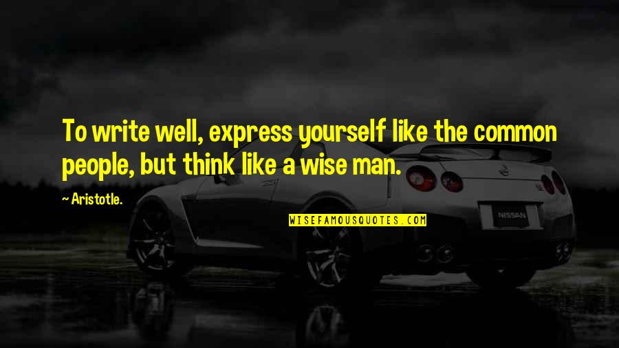 Writing Philosophy Quotes By Aristotle.: To write well, express yourself like the common